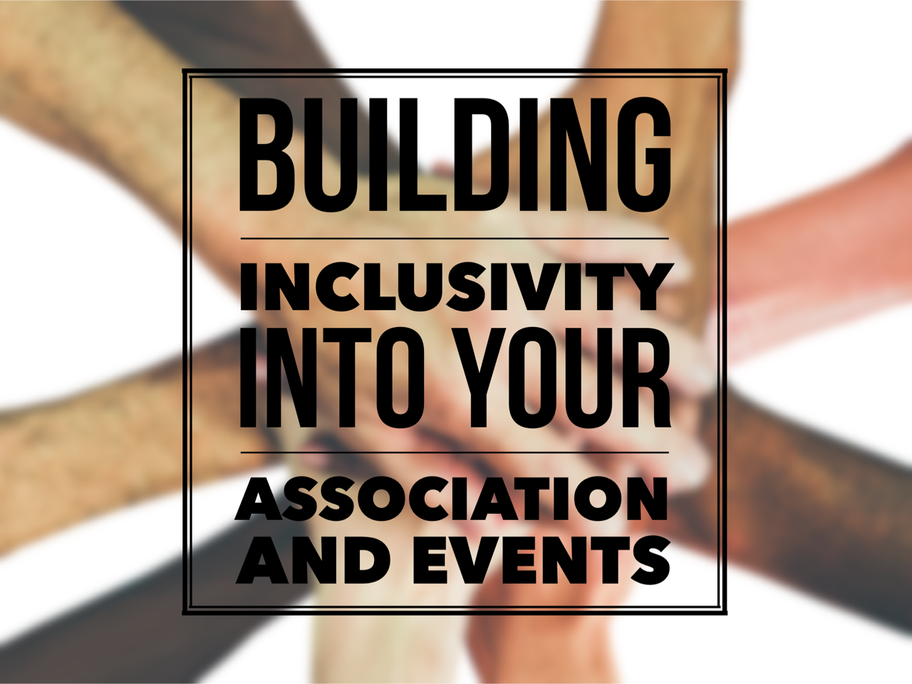 Building Inclusivity into your Association and Events