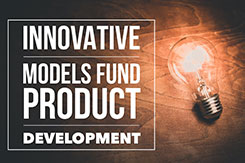 Innovative Models Fund Product Development – Win-Win for Association Clients