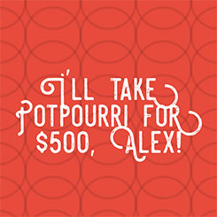 I'll Take Potpourri for $500, Alex…