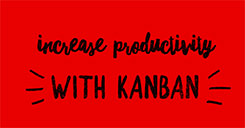 Increase Productivity Using Kanban