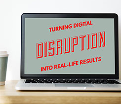 Turning Digital Disruption into Real-Life Results