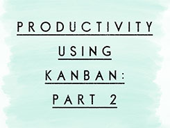 Productivity Using Kanban: Part 2