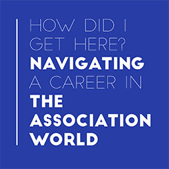 How did I get here? Navigating a Career in the Association World
