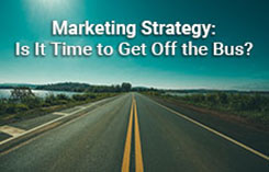 Marketing Strategy: Is It Time to Get Off the Bus?