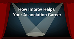 From Improv to Improve: How Comedy Improvisation Can Help Your Association Career