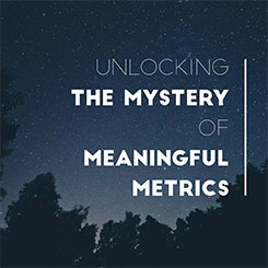 Unlocking the Mystery of Meaningful Metrics